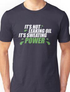 It's not leaking oil, it's sweating power (2) Unisex T-Shirt
