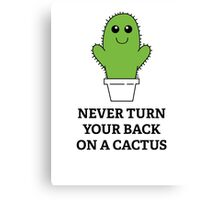Never Turn Your Back On A Cactus Canvas Print