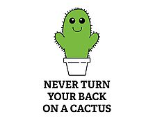 Never Turn Your Back On A Cactus Photographic Print