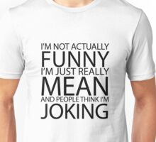 I'M NOT ACTUALLY FUNNY  Unisex T-Shirt