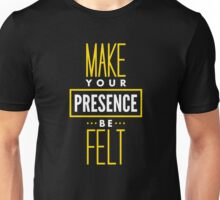 Make Your Presence Be Felt - Be Motivated Graphic T shirt for Men and Women Unisex T-Shirt
