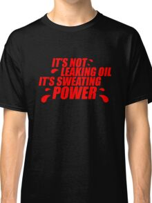It's not leaking oil, it's sweating power (4) Classic T-Shirt