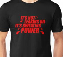 It's not leaking oil, it's sweating power (4) Unisex T-Shirt