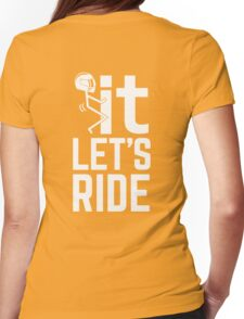 F It, Let's Ride. Awesome Biker T-shirt Womens Fitted T-Shirt