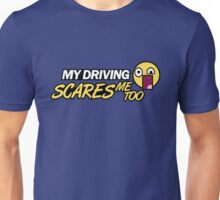 My driving scares me too (1) Unisex T-Shirt