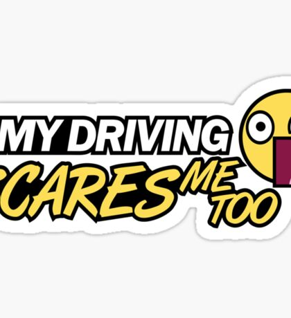 My driving scares me too (1) Sticker