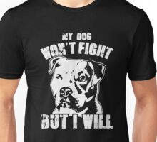 My dog Won't fight But i will Unisex T-Shirt
