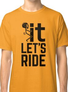 F It, Let's Ride. Biker Quote Shirt Classic T-Shirt