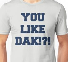You Like Dak !?! #CowboysNation #DallasCowboys  Unisex T-Shirt