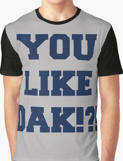You Like Dak !?! #CowboysNation #DallasCowboys  Graphic T-Shirt