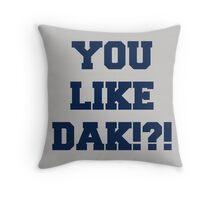 You Like Dak !?! #CowboysNation #DallasCowboys  Throw Pillow