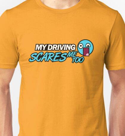 My driving scares me too (3) Unisex T-Shirt