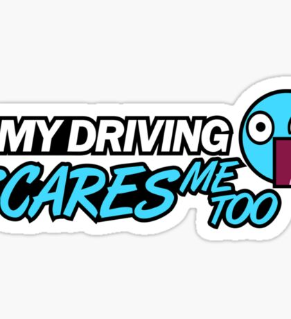 My driving scares me too (3) Sticker