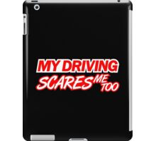My driving scares me too (4) iPad Case/Skin