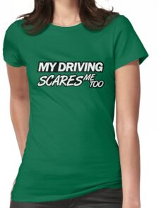 My driving scares me too (6) Womens Fitted T-Shirt