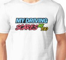 My driving scares me too (7) Unisex T-Shirt