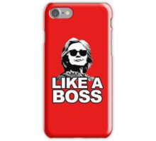 Hillary Clinton Like a Boss iPhone Case/Skin