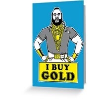 I Buy Gold Greeting Card
