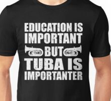 Education Is Important But Tuba Is Importanter,Funny Musician Unisex T-Shirt
