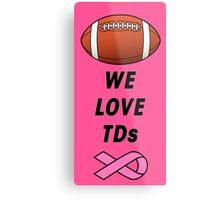 We Love Tds - Football - Breast Cancer Awareness Metal Print