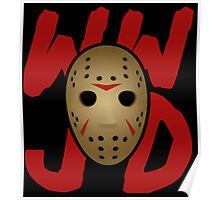 WWJD - What Would Jason Do?  Poster
