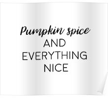 Pumpkin spice and everything nice! Poster