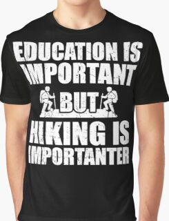 Education Is Important But Hiking Is Importanter, Funny, Hiking Lovers,Gift Graphic T-Shirt
