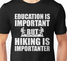 Education Is Important But Hiking Is Importanter, Funny, Hiking Lovers,Gift Unisex T-Shirt