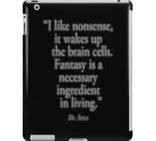 """Dr. Seuss, NONSENSE, FANTASY, """"I like nonsense, it wakes up the brain cells. Fantasy is a necessary ingredient in living.""""  iPad Case/Skin"""