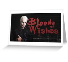 Bloody Wishes - Spike BTVS Greeting Card