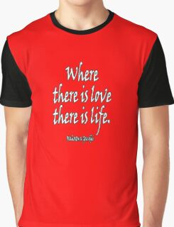 LOVE, LIFE, Mahatma, Gandhi, Where there is love there is life. on RED Graphic T-Shirt