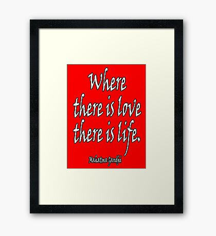 LOVE, LIFE, Mahatma, Gandhi, Where there is love there is life. on RED Framed Print
