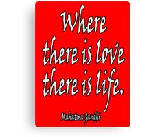 LOVE, LIFE, Mahatma, Gandhi, Where there is love there is life. on RED Canvas Print
