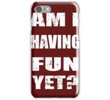 Am I having fun yet? iPhone Case/Skin
