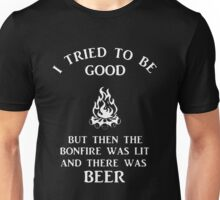 I tried to be good but then the bonfire was lit and there was beer Unisex T-Shirt