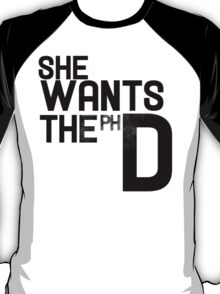 She wants the PH D T-Shirt