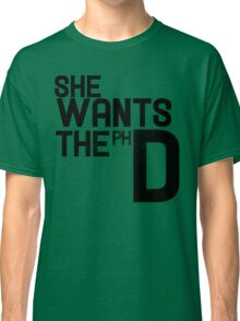 She wants the PH D Classic T-Shirt