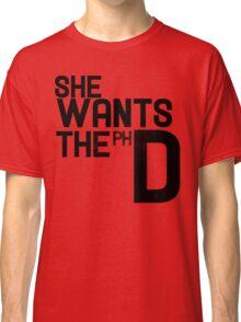 She wants the PH D Classic T-Shirt
