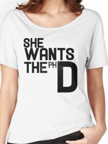 She wants the PH D Women's Relaxed Fit T-Shirt