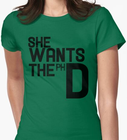 She wants the PH D Womens Fitted T-Shirt