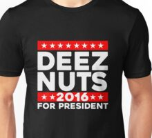 DEEZ NUTS 2016 FOR PRESIDENT T-SHIRT Unisex T-Shirt