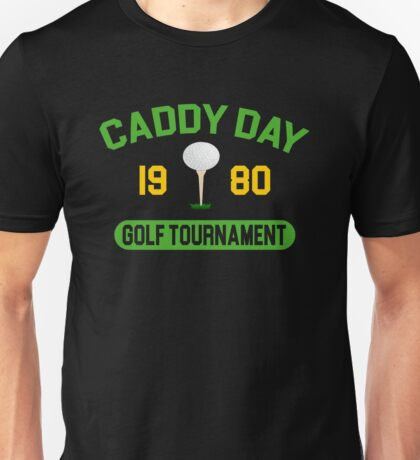 Caddy Day Golf Tournament - Caddyshack Unisex T-Shirt