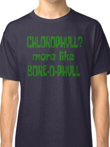 Chlorophyll? More Like Bore-O-Phyll - Billy Madison Quote Classic T-Shirt