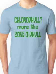 Chlorophyll? More Like Bore-O-Phyll - Billy Madison Quote Unisex T-Shirt