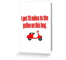 Dumb And Dumber - I Get 70 Miles To The Gallon On This Hog Greeting Card
