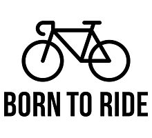 Born To Ride (Racing Bicycle / Bike / Black) Photographic Print