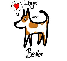 Dogs Are Better by Askaram