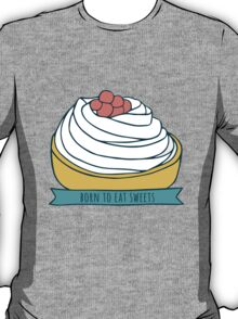 Born to eat sweets T-Shirt