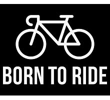 Born To Ride (Racing Bicycle / Bike / White) Photographic Print