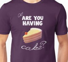 Are You Having Cake? Unisex T-Shirt